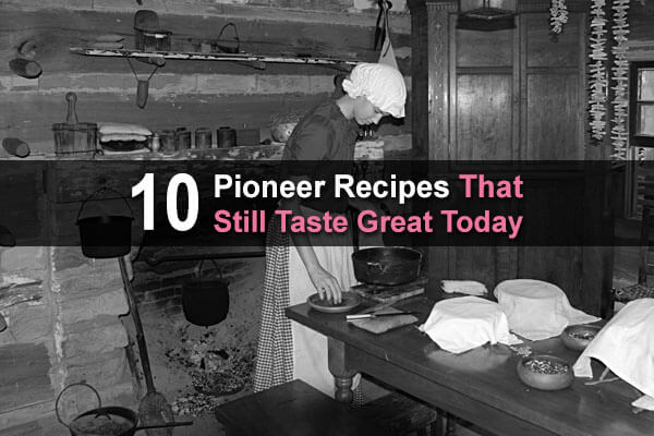 10 Pioneer Recipes That Still Taste Great Today