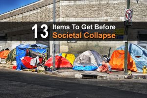 13 Items To Get Before Societal Collapse