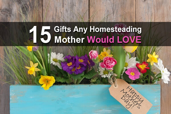15 Gifts Any Homesteading Mother Would Love