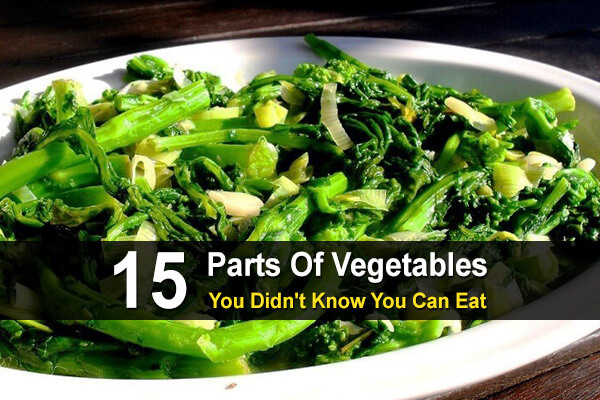 15 Parts Of Vegetables You Didn't Know You Can Eat