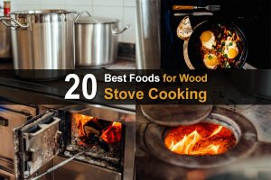 20 Best Foods for Woodstove Cooking