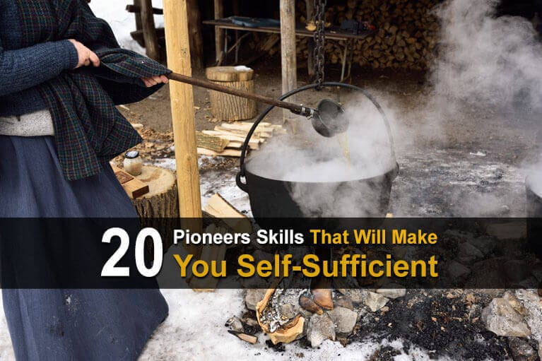 20 Pioneer Skills That Will Make You Completely Self-Sufficient