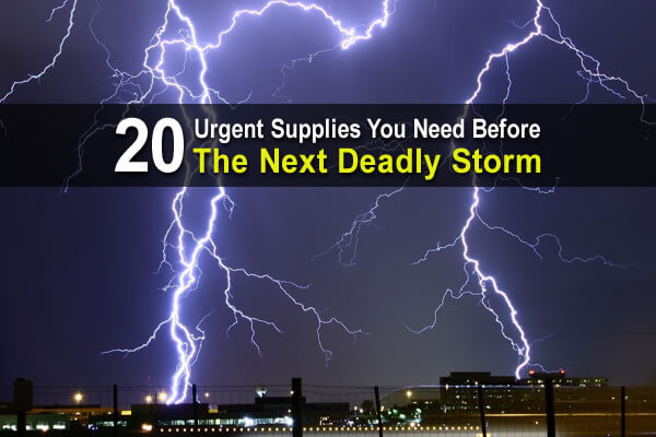 20 Urgent Supplies You Need Before The Next Deadly Storm