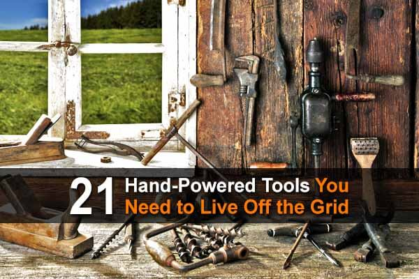 21 Hand-Powered Tools You Need to Live Off the Grid