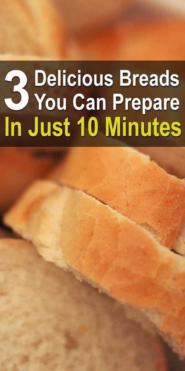 3 Delicious Breads You Can Prepare in Just 10 Minutes