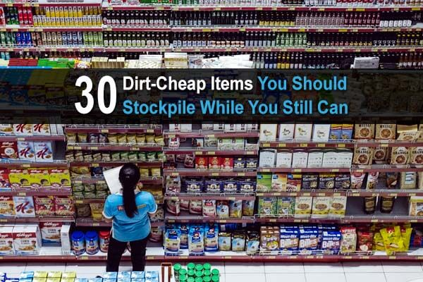 30 Dirt-Cheap Items You Should Stockpile While You Still Can