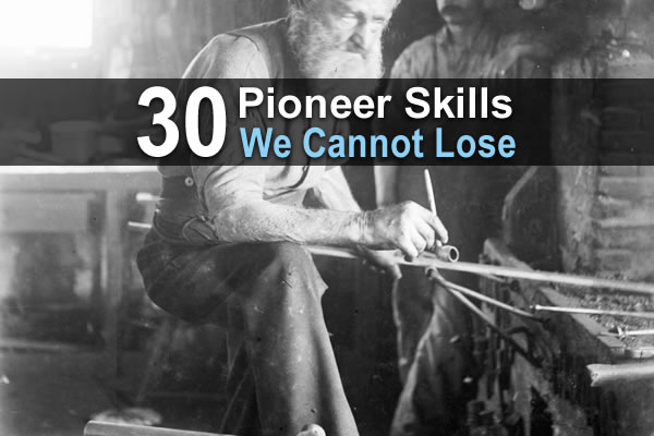 30 Pioneer Skills We Cannot Lose