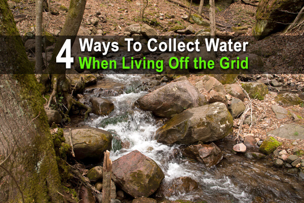 4 Ways to Collect Water When Living Off the Grid