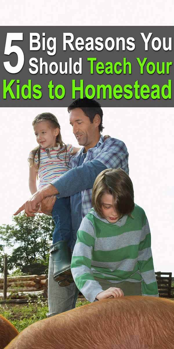 5 Big Reasons You Should Teach Your Kids to Homestead