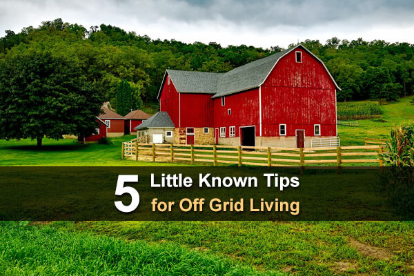 5 Little Known Tips For Off-Grid Living