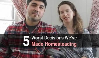 5 Worst Decisions We've Made Homesteading