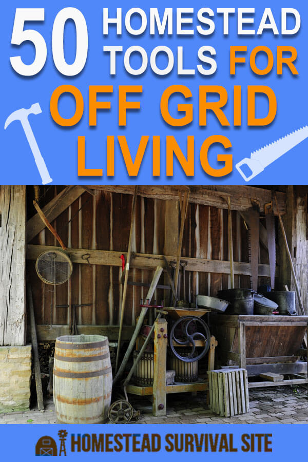 50 Homestead Tools for Off Grid Living