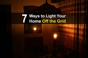 7 Ways to Light Your Home Off the Grid