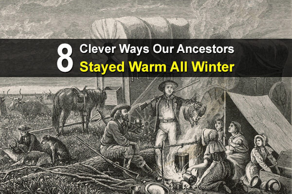 8 Clever Ways Our Ancestors Stayed Warm All Winter