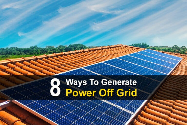 8 Ways To Generate Power When Living Off Grid