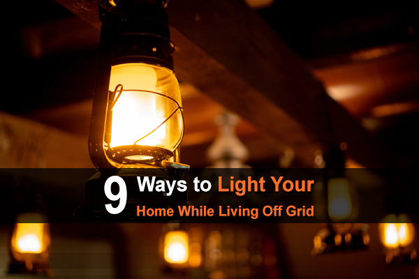9 Ways To Light Your Home While Living Off Grid