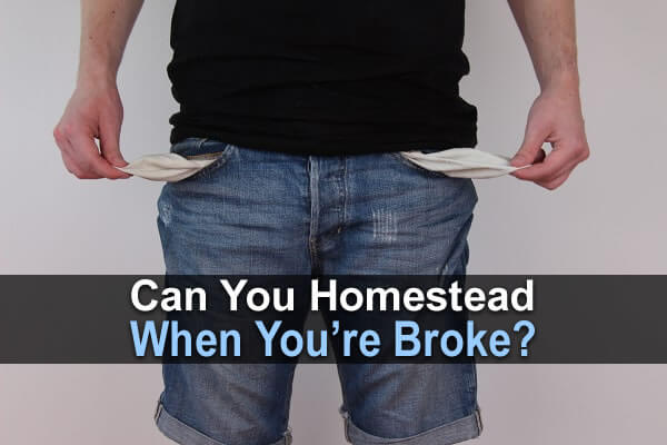 Can You Homestead When You're Broke?