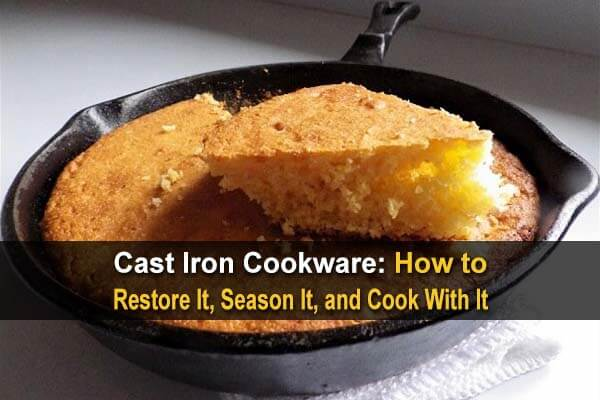 Cast Iron Cookware: How to Restore It, Season It, and Cook With It