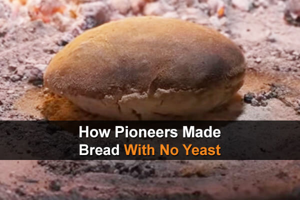 How Pioneers Made Bread With No Yeast