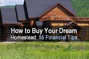How to Buy Your Dream Homestead: 55 Financial Tips