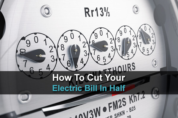 How To Cut Your Electric Bill In Half