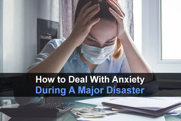 How To Deal With Anxiety During A Major Disaster