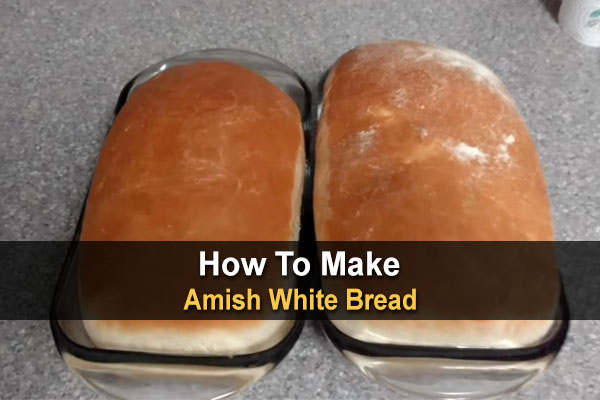 How To Make Amish White Bread