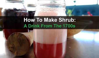How To Make Shrub: A Drink From The 1700s