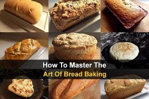 How To Master The Art Of Bread Baking