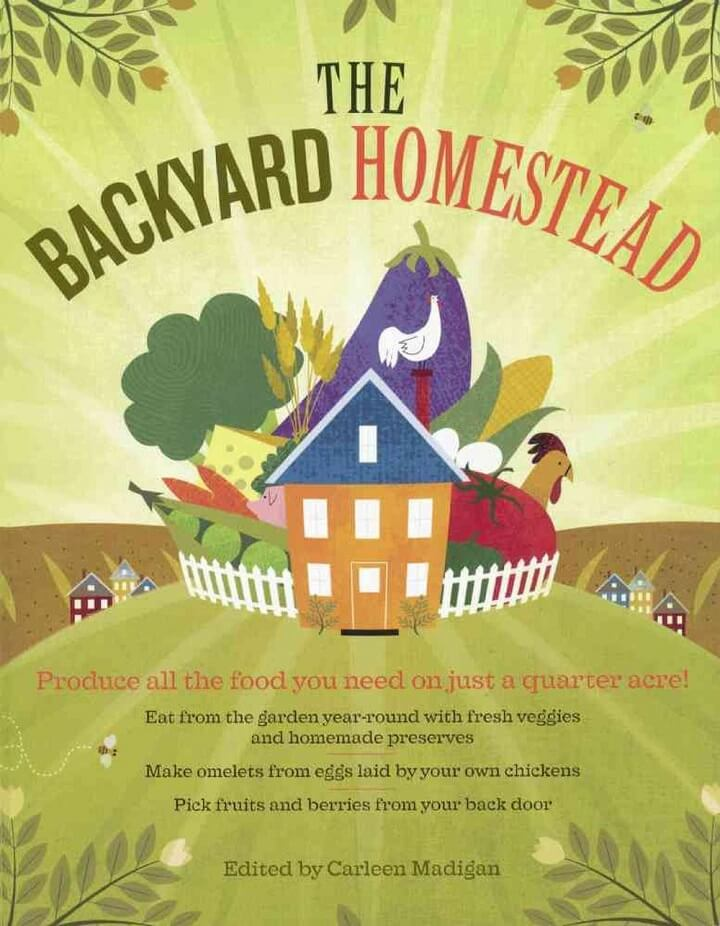 The Backyard Homestead: Produce All the Food You Need on Just a Quarter Acre by Carleen Madigan