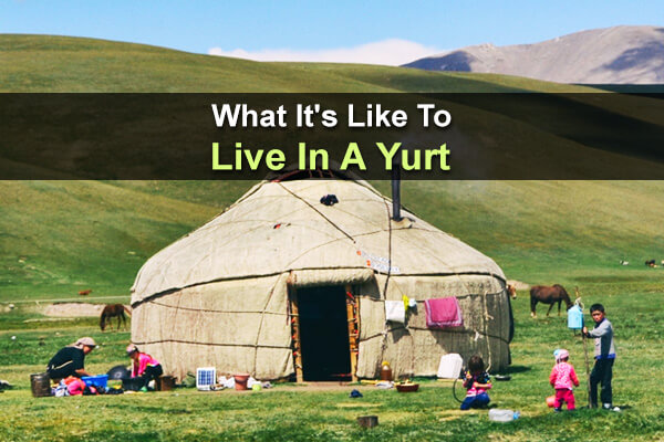 What It's Like To Live In A Yurt